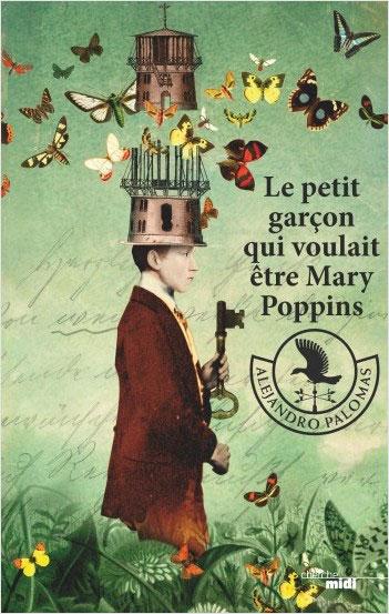 Lecture, les critiques de Yuyine. Le petit garçon qui voulait être Mary Poppins, Alejandro Palomas